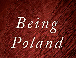 <em>Being Poland</em>. A discussion